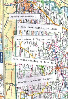 please understand I have been waiting to leave ever since i figured out there were roads willing to take me anywhere i wanted to go, words, quotes