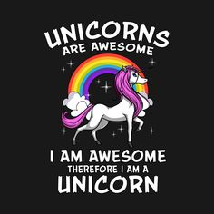 Shop Unicorns Are Awesome Therefore I Am Unicorn Magical unicorns are awesome t-shirts designed by underheaven as well as other unicorns are awesome merchandise at TeePublic. Funny Unicorn Memes, Unicorn Quotes, Cartoon Unicorn, I Am A Unicorn, The Last Unicorn, Cute Animal Quotes, Unicorns And Mermaids, Funny Cartoons, Mythical Creatures