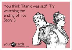 Free and Funny Movies Ecard: You think Titanic was sad? Try watching the ending of Toy Story Create and send your own custom Movies ecard. Disney Pixar, Run Disney, Disney Love, Disney Magic, Disney Stuff, Disney Memes, Disney College, Disney Quotes, Funny Shit