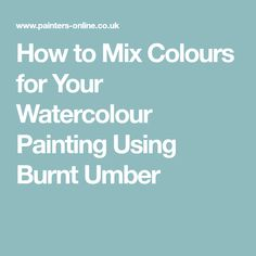 How to Mix Colours for Your Watercolour Painting Using Burnt Umber