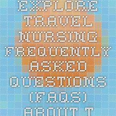 Explore Travel Nursing - Frequently Asked Questions (FAQs) about Travel Nurse Jobs - NurseZone