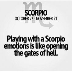 playing with a scorpio emotions is like opening the gates of hell. Scorpio Traits, Astrology Scorpio, Scorpio Zodiac Facts, Scorpio Love, Zodiac Signs Scorpio, Scorpio Quotes, Scorpio Horoscope, My Zodiac Sign, Zodiac Quotes