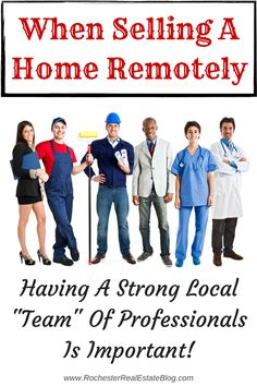 When Selling A Home Remotely Having A Team Of Local Professionals Is Important: http://www.rochesterrealestateblog.com/how-to-successfully-sell-a-home-remotely/