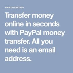 Transfer money online in seconds with PayPal money transfer. All you need is an email address.