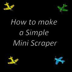How to make a mini scraper