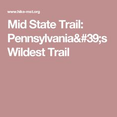 Mid State Trail: Pennsylvania's Wildest Trail