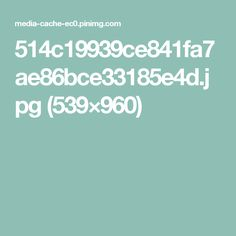 514c19939ce841fa7ae86bce33185e4d.jpg (539×960)