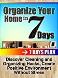 Free Kindle Book -   Diy projects: Organize your home in 7 days: Discover Cleaning and Organizing Hacks, Create Positive Environment Without Stress (Organizing Your home, DIY Projects , Cleaning and Organizng)