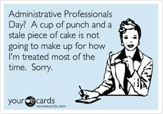 A cup of punch and a stale piece of cake is not going to make up for how I'm treated most of the time. Administrative Assistant Day, Administrative Professional Day, Employee Appreciation Gifts, Appreciation Quotes, A Funny, Funny Stuff, Hilarious, Office Humor, Work Humor