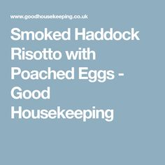 Smoked Haddock Risotto with Poached Eggs - Good Housekeeping
