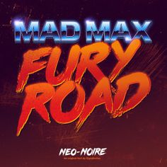 MAD MAX: FURY ROAD title treatment using my custom Neo-Noire font.