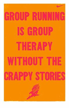 Group running is group therapy without the crappy stories.