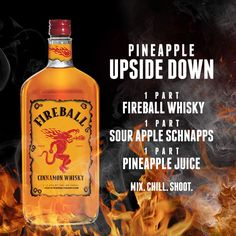 PINEAPPLE UPSIDE DOWN 1 part Fireball Whisky 1 part sour apple schnapps 1 part pineapple juice Mix in a shaker with ice. Chill and strain into a shot glass. Fireball Drinks, Fireball Recipes, Liquor Drinks, Alcohol Drink Recipes, Cocktail Drinks, Alcoholic Drinks, Fireball Whiskey Drinks, Top Cocktails, Drink Recipes