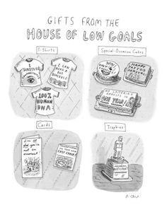 """""""Gifts from the House of Low Goals."""" - New Yorker Cartoon Poster Print by Roz Chast at condenaststore.com"""