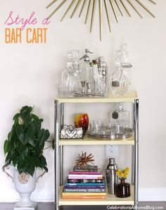 styling a bar cart if you don't have the room or money to get one built in your home.