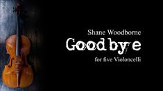 Shane Woodborne - Goodbye for five Celli Salzburg, Sheet Music, Music Score, Music Notes, Music Sheets