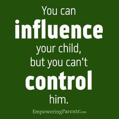 The more you try to control your child, the less you actually control them!