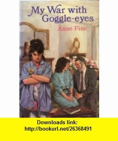 My War with Goggle-Eyes (9780553285079) Anne Fine , ISBN-10: 0553285076  , ISBN-13: 978-0553285079 ,  , tutorials , pdf , ebook , torrent , downloads , rapidshare , filesonic , hotfile , megaupload , fileserve