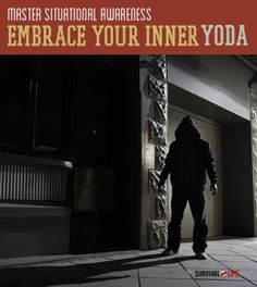 Situational Awareness | Embracing Your Inner Yoda | Survival Prepping Ideas, Survival Gear, Skills & Preparedness Tips - Survival Life Blog: survivallife.com #survivallife