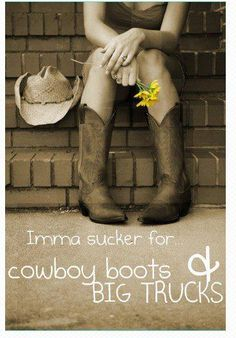 Cowboy boots & big trucks