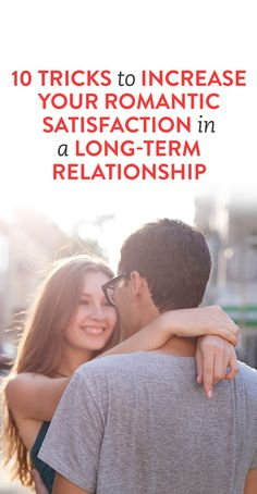 10 Tricks to Increase Your Romantic Satisfaction in a Long-Term Relationship
