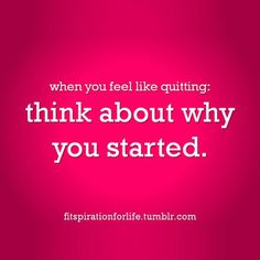 Why you started...