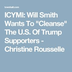 """ICYMI: Will Smith Wants To """"Cleanse"""" The U.S. Of Trump Supporters - Christine Rousselle I See Stupid People, Will Smith, Cleanse"""