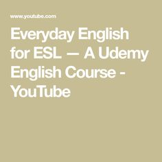 Everyday English for ESL — A Udemy English Course - YouTube
