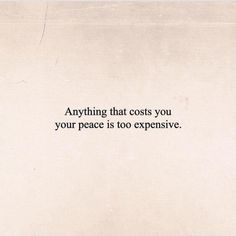 if it cost you your peace it's too expensive