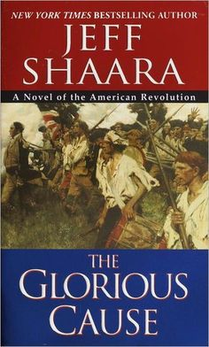 The Glorious Cause: A Novel of the American Revolution by Jeff Shaara, Paperback | Barnes & Noble®