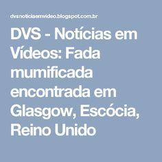 DVS - Notícias em Vídeos: Fada mumificada encontrada em Glasgow, Escócia, Reino Unido