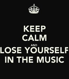 Lose yourself in the music...