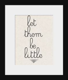 Nursery Wall Decor-Kids Room Art Prints-Let Them Be Little Print for Home or Nursery, Inspirational and Motivational Print. $13.00, via Etsy.
