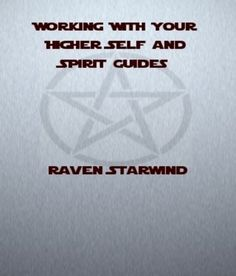 Working With Your Higher Self and Spirit Guides In Wicca