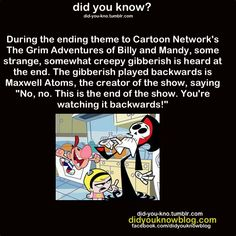 omg the gibberish always made me wonder.XD so clever Maxwell.Love this show tho Cartoon Network Shows, Cartoon Shows, Billy Mandy, Pokemon, Old Shows, Wtf Fun Facts, Random Facts, Disney Facts, Old Cartoons