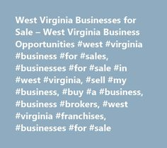 West Virginia Businesses for Sale – West Virginia Business Opportunities #west #virginia #business #for #sales, #businesses #for #sale #in #west #virginia, #sell #my #business, #buy #a #business, #business #brokers, #west #virginia #franchises, #businesses #for #sale http://nigeria.nef2.com/west-virginia-businesses-for-sale-west-virginia-business-opportunities-west-virginia-business-for-sales-businesses-for-sale-in-west-virginia-sell-my-business-buy-a-business-bus/  # West Virginia Business…