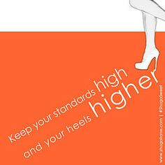 "Today's Inspiration : ""Keep our standards high, and your heels higher! High Standards, High Heels, Inspirational Quotes, Thoughts, Day, Life Coach Quotes, Inspiring Quotes, Pumps Heels, High Heel"