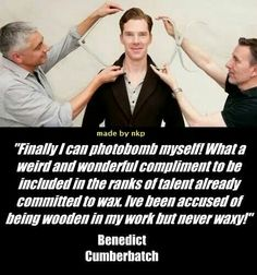 "July 21, 2014 ~ Madame Tussauds announcement of Benedict Cumberbatch wax figure in the works includes this quote from him: ""Finally I can photobomb myself..."""