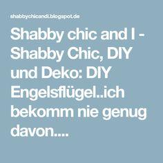Shabby chic and I - Shabby Chic, DIY und Deko: DIY Engelsflügel..ich bekomm nie genug davon....