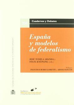 España y modelos de federalismo / José Tudela Aranda y Félix Knüpling (eds.) - 2010