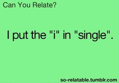 funny quotes, i put the i in single