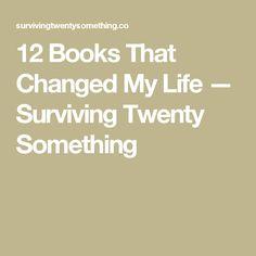 12 Books That Changed My Life — Surviving Twenty Something