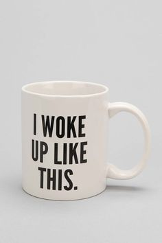 I Woke Up Like This Mug: $10.00. AKA... AWESOME! ;)