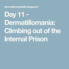 Day 11 - Dermatillomania: Climbing out of the Internal Prison