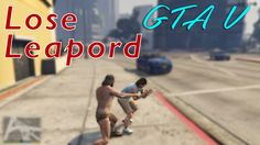 GTA V | Lose Leapord Game Play