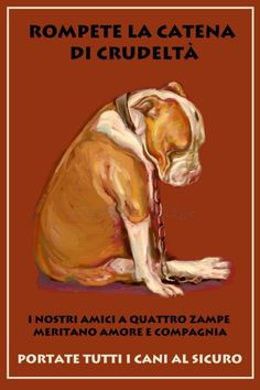 Pit Bull pitbull chained Dog Art Vintage Style by Pupsketches, $95.00    Translation from Italian:  Break the chains of cruelty.   Bring all dogs inside.  Our canine friends deserve   love and companionship.