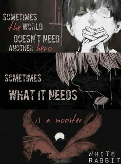 Sometimes the world doesnt need another hero Sometimes what it needs is a monster-Tokyo ghoul,Ken Kaneki Sad Anime Quotes, Manga Quotes, Tokyo Ghoul Quotes, Tokyo Ghoul Wallpapers, Dark Quotes, Anime Life, Badass Quotes, Dark Anime, Otaku Anime