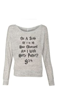 Harry Potter On a Scale of 1 to 10 how obsessed am i with Harry Potter - Ladies Long Sleeve Slouchy Pullover (Top Design Shirts) Mode Harry Potter, Harry Potter Outfits, Harry Potter Love, Harry Potter Fandom, Harry Potter Memes, Harry Potter Clothing, Funny Harry Potter Shirts, Harry Potter Fabric, James Potter