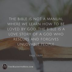 "Via @paultripp: ""The Bible is not a manual where we learn how to be loved by God. The Bible is a love story of a God who rescues and forgives unlovable people."" This revolutionizes how you read your Bible. No longer are you looking for the ""code"" or formula or secret to holiness and ""successful Christian living."" You're reading the Bible to see the multitudinous and marvelous ways God condescends to love feeble frail fallible man. This keeps us cross-focused Jesus-centered and…"