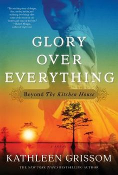 Glory Over Everything: Beyond the Kitchen House (Hardcover) | Read It Again Books